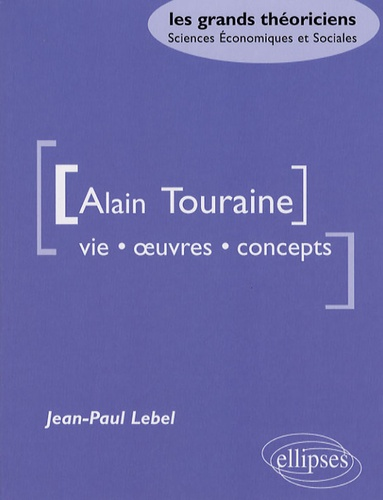 Jean-Paul Lebel - Alain Touraine - Vie, oeuvres, concepts.