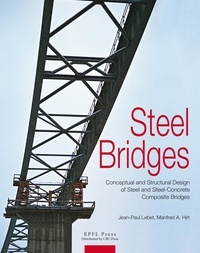 Jean-Paul Lebet et Manfred A. Hirt - Steel bridges - Conceptual ans structural design of steel and steel-concrete composite bridges..