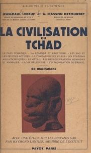 Jean-Paul Lebeuf et Annie Masson Detourbet - La civilisation du Tchad - Suivi d'une étude sur les bronzes Sao. Avec 50 illustrations.