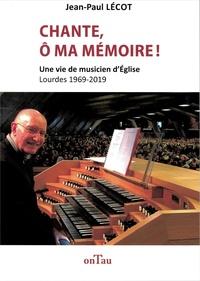 Jean-Paul Lécot - Chante, ô ma mémoire ! - Une vie de musicien d'Eglise, Lourdes 1969-2019.
