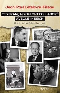Jean-Paul Lefebvre-Filleau - Ces Français qui ont collaboré avec le IIIe Reich.
