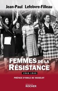 Jean-Paul Lefebvre-Filleau - Femmes de la Résistance 1940-1945.