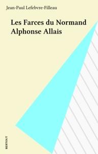 Jean-Paul Lefebvre-Filleau - Les farces du Normand Alphonse Allais.
