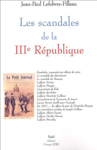 Jean-Paul Lefebvre-Filleau - Les scandales de la IIIe République.