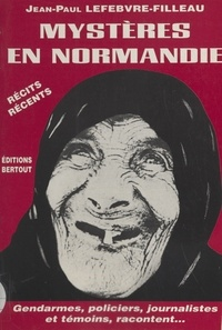 Jean-Paul Lefebvre-Filleau - Mystères en Normandie.