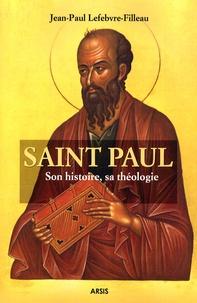 Jean-Paul Lefebvre-Filleau - Saint Paul - Son histoire, sa théologie.