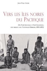 Jean-Paul Léger - Vers les îles noires du pacifique - De port-Joinville à Port-Sandwich.