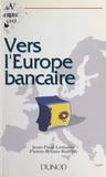 Jean-Paul Lemaire et Pierre-Bruno Ruffini - Vers l'Europe bancaire.
