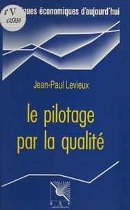 Jean-Paul Levieux - Le pilotage par la qualité.