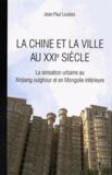 Jean-Paul Loubes - La Chine et la ville au XXIe siècle - La sinisation urbaine au Xinjiang ouïghour et en Mongolie intérieure.