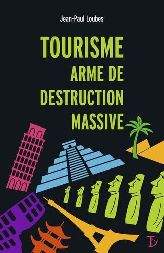 Jean-Paul Loubes - Tourisme arme de destruction massive.