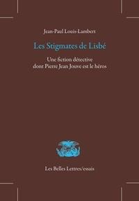 Jean-Paul Louis Lambert - Les stigmates de Lisbé - Une fiction détective dont Pierre Jean Jouve est le héros.