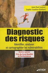 Jean-Paul Louisot et Sophie Gaultier-Gaillard - Diagnostic des risques - Identifier, analyser et cartographier les vulnérabilités.