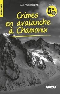 Jean-Paul Maënhaut - Crimes en avalanche à Chamonix.