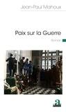 Jean-Paul Mahoux - Paix sur la Guerre.