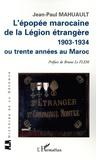 Jean-Paul Mahuault - L'épopée marocaine de la Légion étrangère 1903-1934 ou trente années au Maroc.