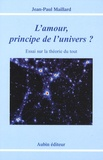 Jean-Paul Maillard - L'amour, principe de l'univers ? - Essai sur la théorie du tout.