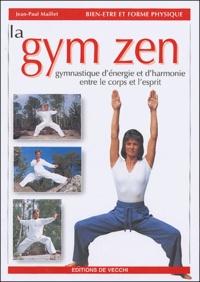 Jean-Paul Maillet - La gym zen - Gymnastique d'énergie et d'harmonie entre le corps et l'esprit.