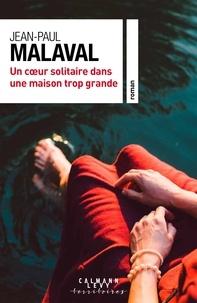Jean-Paul Malaval - Un coeur solitaire dans une maison trop grande.