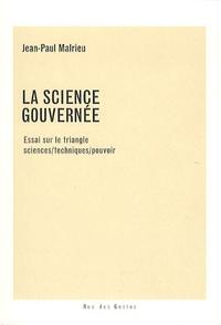 Jean-Paul Malrieu - La science gouvernée - Essai sur le triangle sciences/techniques/pouvoir.