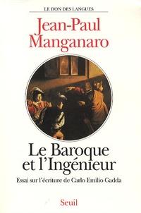 Jean-Paul Manganaro - Le baroque et l'ingénieur - Essai sur l'écriture de Carlo Emilio Gadda.