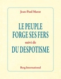 Jean-Paul Marat - Le peuple forge ses fers - Suivi de Du despotisme.
