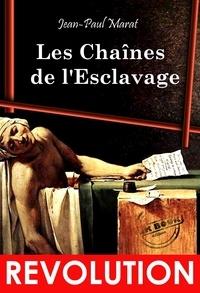 Jean-Paul Marat - Les Chaînes  de l'Esclavage - Essai révolutionnaire, d'après l'édition originale dite de l'An 1.