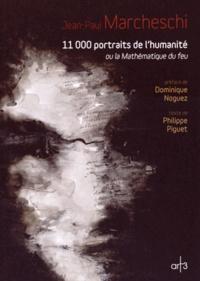 Jean-Paul Marcheschi - 11 000 portraits de l'humanité ou la Mathématique du feu.