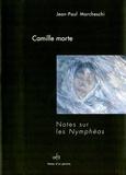 Jean-Paul Marcheschi - Camille morte - Notes sur les Nymphéas.