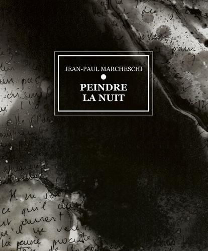 Jean-Paul Marcheschi - Peindre la nuit.
