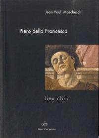 Jean-Paul Marcheschi - Piero della Francesca - Lieu clair.