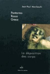 Jean-Paul Marcheschi - Pontormo, Rosso, Greco - La déposition des corps.