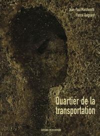 Jean-Paul Marcheschi et Pascal Quignard - Quartier de la transportation.