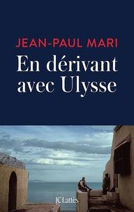 Jean-Paul Mari - En dérivant avec Ulysse.