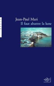 Jean-Paul Mari - Il faut abattre la lune.