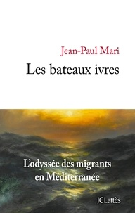 Jean-Paul Mari - Les bateaux ivres - L'odyssée des migrants en Méditerranée.