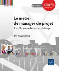 Jean-Paul Martelle - Le métier de manager de projet - Son rôle, ses méthodes, ses challenges.