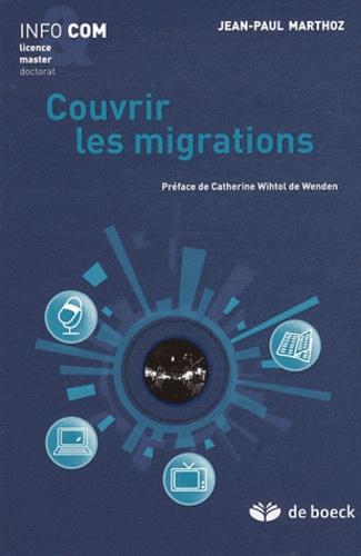 Jean-Paul Marthoz - Couvrir les migrations.
