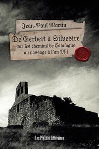 Jean-Paul Martin - De Gerbert à Silvestre sur les chemins de Catalogne au passage à l'an Mil.