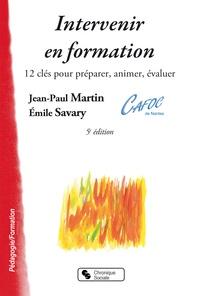 Jean-Paul Martin et Emile Savary - Intervenir en formation - 12 clés pour préparer, animer, évaluer.