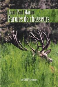 Jean-Paul Martin - Paroles de chasseurs.