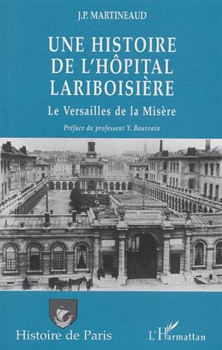 Jean-Paul Martineaud - Une histoire de l'Hôpital Lariboisière ou le Versailles de la misère - le Versailles de la misère.