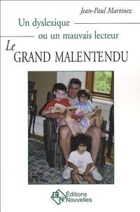 Jean-Paul Martinez - Le grand malentendu - Un dyslexique ou un mauvais lecteur.