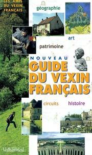 Jean-Paul Martinot et Jacques Dupâquier - Nouveau guide du Vexin français.