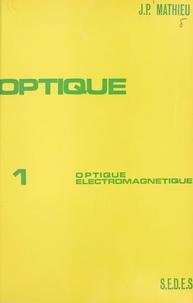 Jean-Paul Mathieu - Optique (1) - Optique électromagnétique.