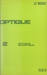 Jean-Paul Mathieu - Optique (2) - Optique quantique.