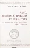 Jean-Paul Mayer - Rand, Brookings, Harvard et les autres - Les prophètes de la stratégie des États-Unis.