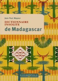 Jean-Paul Mayeur - Dictionnaire insolite de Madagascar.