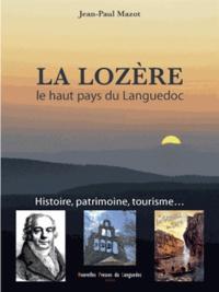 Jean-Paul Mazot - La Lozère, le haut pays du Languedoc - Histoire, patrimoine, tourisme....