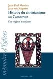 Jean-Paul Messina et Jaap Van Slageren - Histoire du Christianisme au Cameroun - Des origines à nos jours.